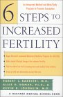 Six Steps to Increased Fertility: Medical Mind/Body Program Conception, by Robert L. Barbieri, Kevin R. Loughlin, Alice D. Domar